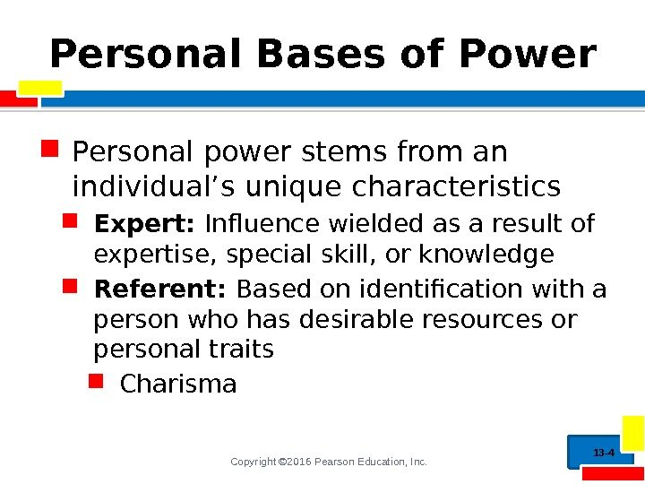 Copyright © 2016 Pearson Education, Inc. Personal Bases of Power Personal power stems from