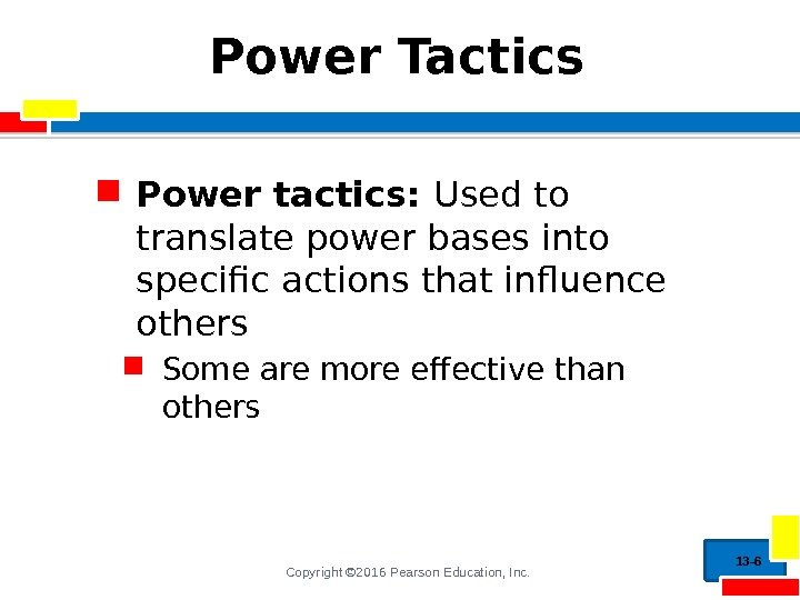 Copyright © 2016 Pearson Education, Inc. Power Tactics Power tactics:  Used to translate