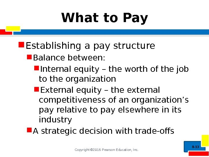 Copyright © 2016 Pearson Education, Inc. What to Pay Establishing a pay structure Balance