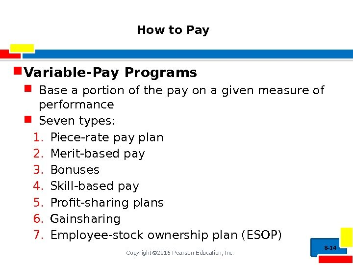 Copyright © 2016 Pearson Education, Inc.  How to Pay  Variable-Pay Programs Base