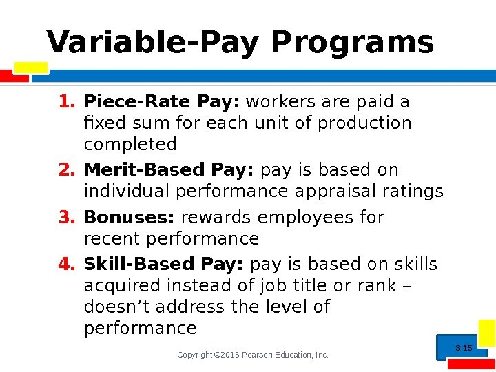 Copyright © 2016 Pearson Education, Inc. Variable-Pay Programs 1. Piece-Rate Pay:  workers are