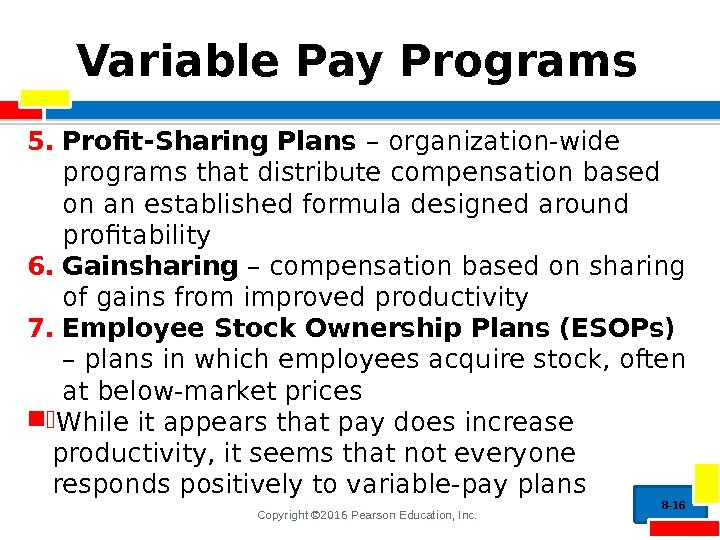 Copyright © 2016 Pearson Education, Inc. Variable Pay Programs 5. Profit-Sharing Plans – organization-wide
