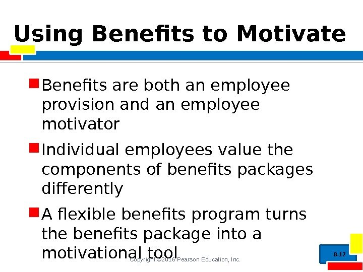 Copyright © 2016 Pearson Education, Inc. Using Benefits to Motivate Benefits are both an
