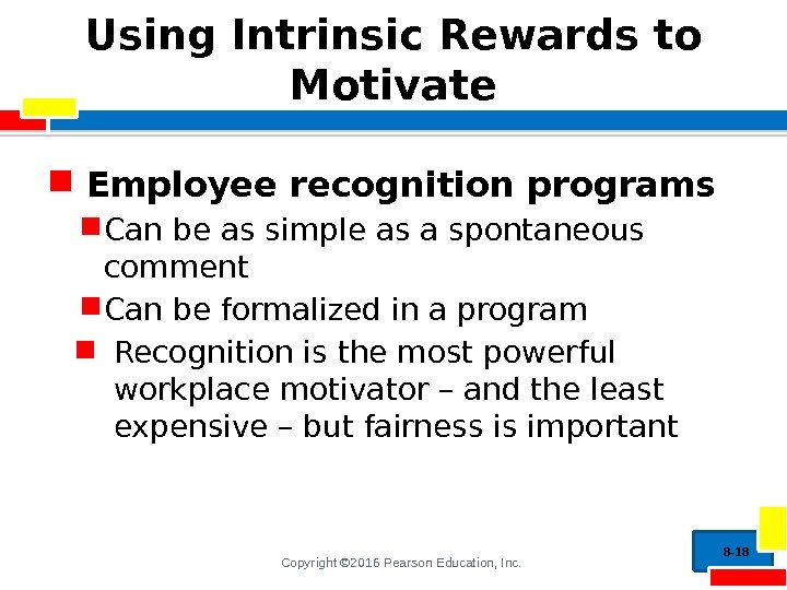 Copyright © 2016 Pearson Education, Inc. Using Intrinsic Rewards to Motivate Employee recognition programs
