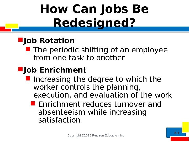 Copyright © 2016 Pearson Education, Inc. How Can Jobs Be Redesigned?  Job Rotation