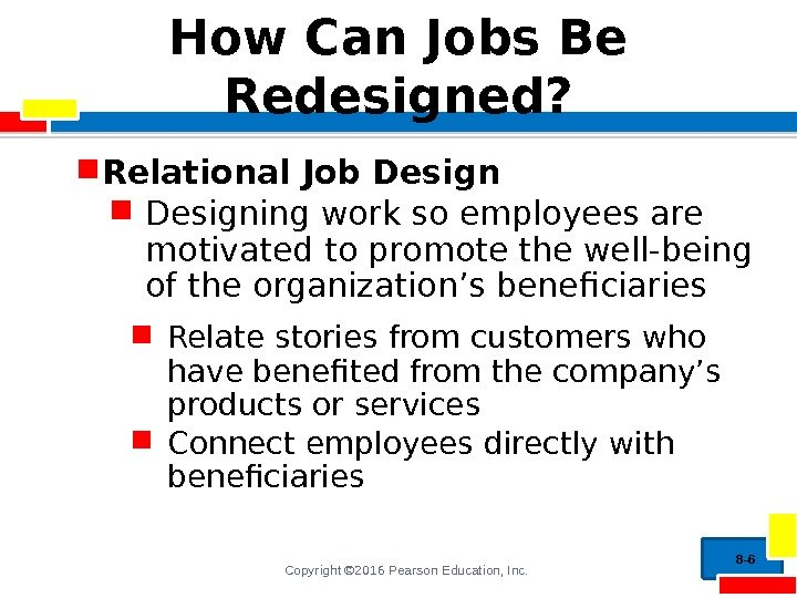 Copyright © 2016 Pearson Education, Inc. How Can Jobs Be Redesigned?  Relational Job