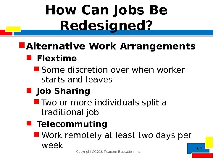Copyright © 2016 Pearson Education, Inc. How Can Jobs Be Redesigned?  Alternative Work