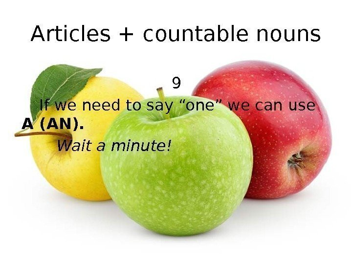 "Articles + countable nouns 9 If we need to say ""one"" we can use"