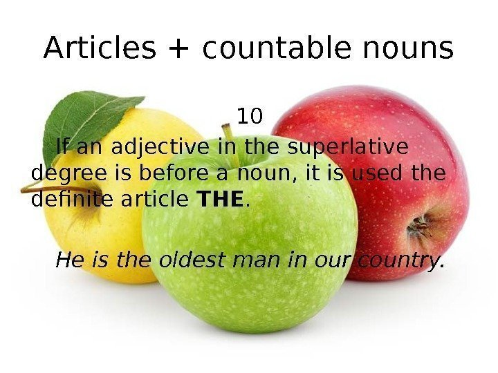 Articles + countable nouns 10 If an adjective in the superlative degree is before