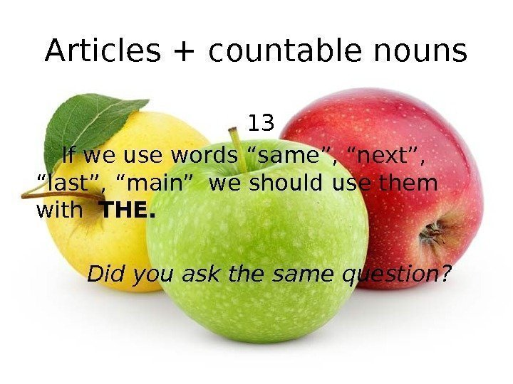 "Articles + countable nouns 13 If we use words ""same"", ""next"",  ""last"", ""main"""
