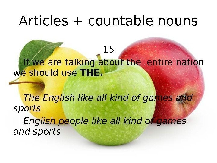 Articles + countable nouns 15 If we are talking about the entire nation we