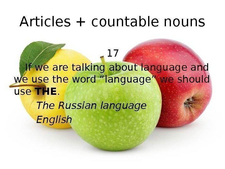 Articles + countable nouns 17 If we are talking about language and we use