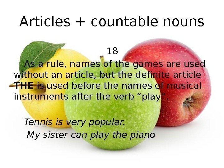 Articles + countable nouns 18 As a rule, names of the games are used