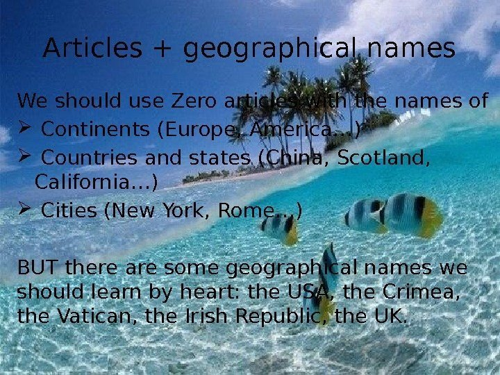 Articles + geographical names We should use Zero articles with the names of