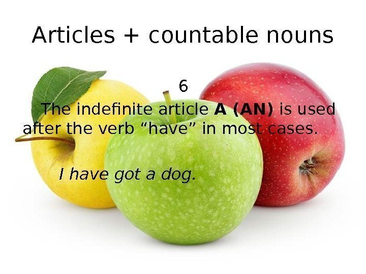 Articles + countable nouns 6 The indefinite article A (AN) is used after the