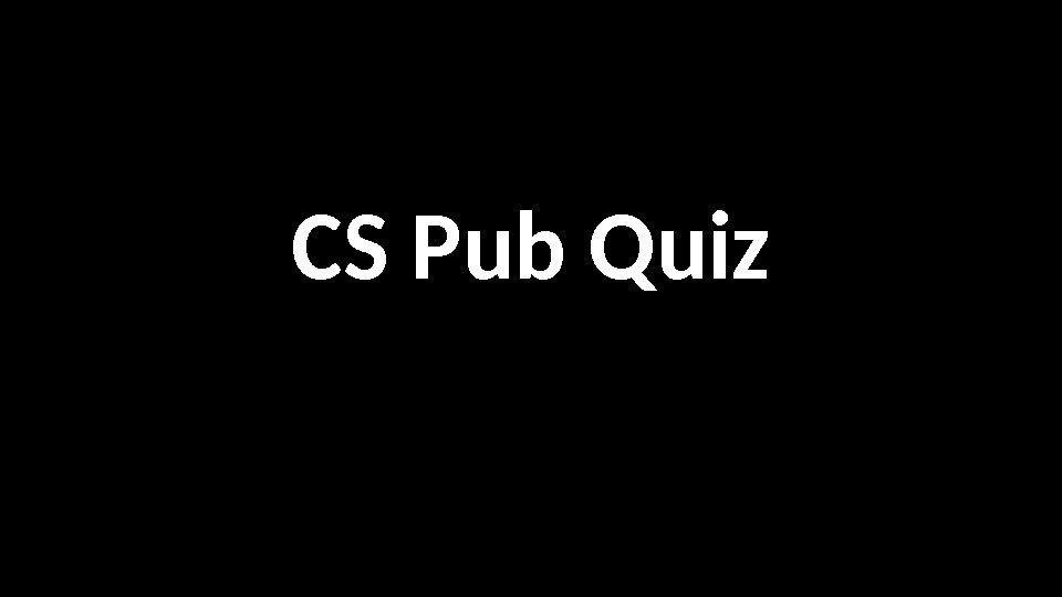 CS Pub Quiz