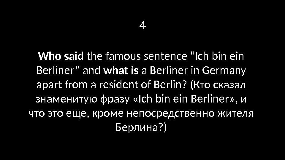 "4 Who said the famous sentence ""Ich bin ein Berliner"" and what is a"