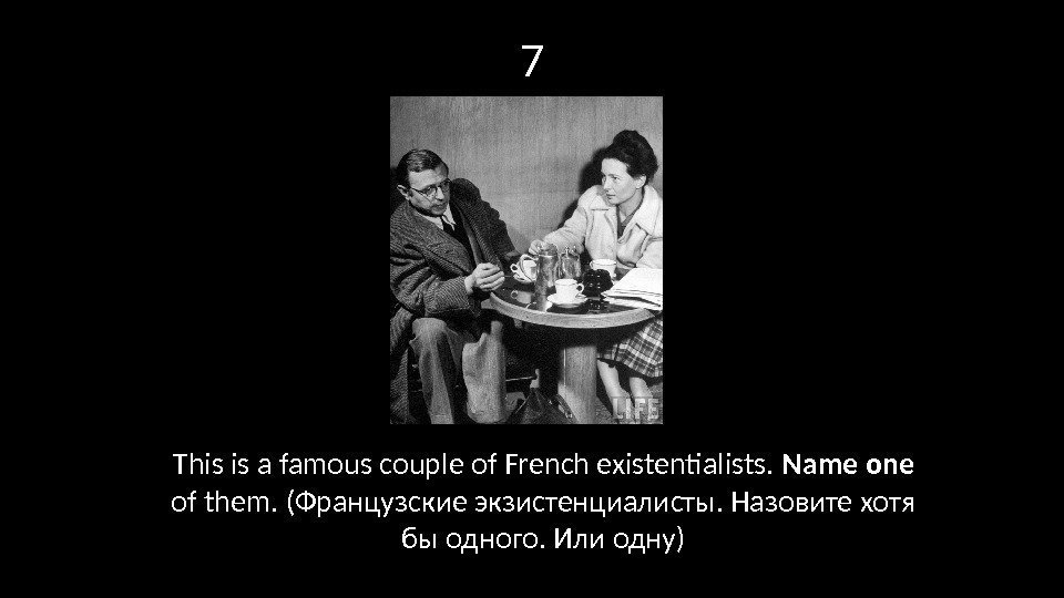 7 This is a famous couple of French existentialists.  Name one of them.