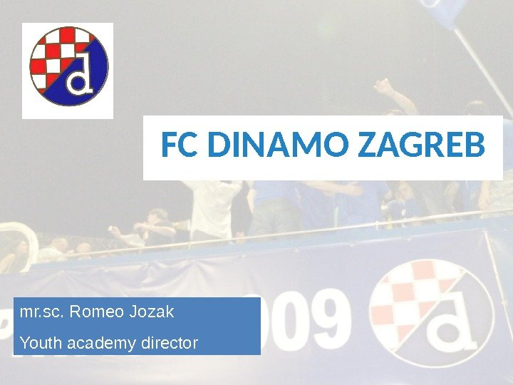 FC DINAMO ZAGREB mr. sc. Romeo Jozak Youth academy director