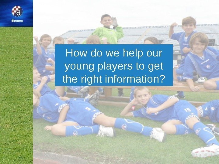 How do we help our young players to get the right information?