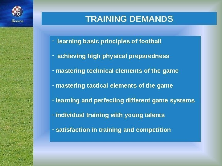 TRAINING DEMANDS -  learning basic principles of football -  achieving high physical
