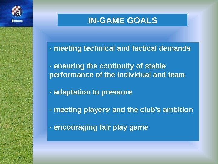 IN-GAME GOALS -  meeting technical and tactical demands -  ensuring the continuity