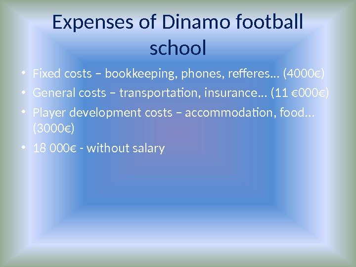 Expenses of Dinamo football school • Fixed costs – bookkeeping, phones, refferes. . .