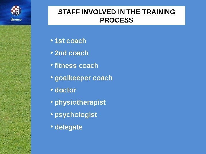 STAFF INVOLVED IN THE TRAINING PROCESS •  1 st coach •  2