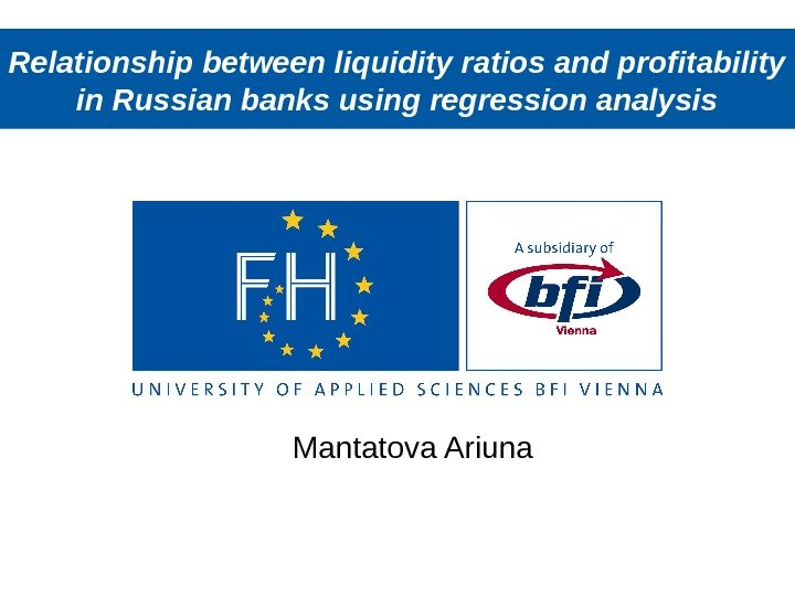 Relationship between liquidity ratios and profitability in Russian banks using regression analysis Mantatova Ariuna