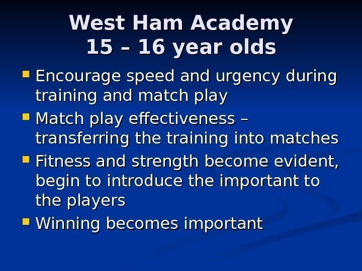 West Ham Academy 15 – 16 year olds Encourage speed and urgency
