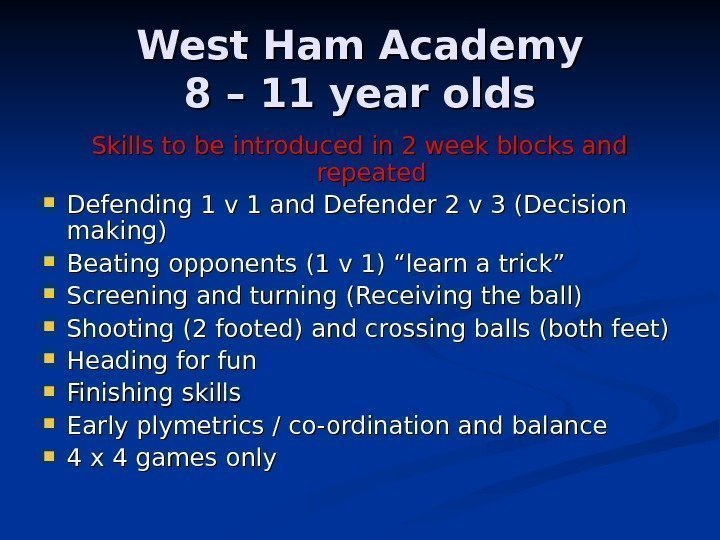West Ham Academy 8 – 11 year olds Skills to be introduced