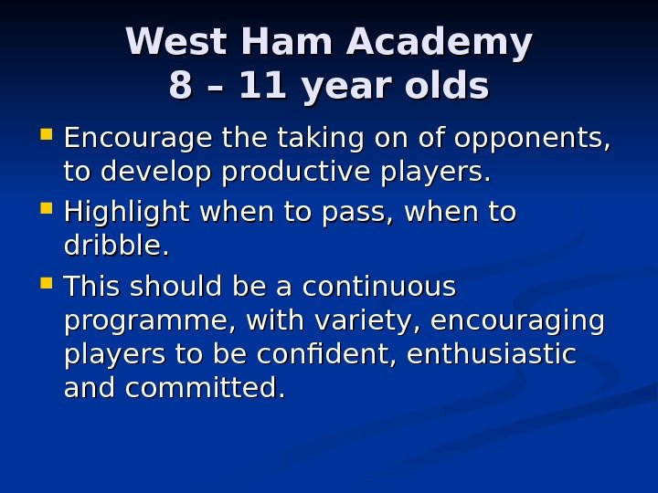 West Ham Academy 8 – 11 year olds Encourage the taking on