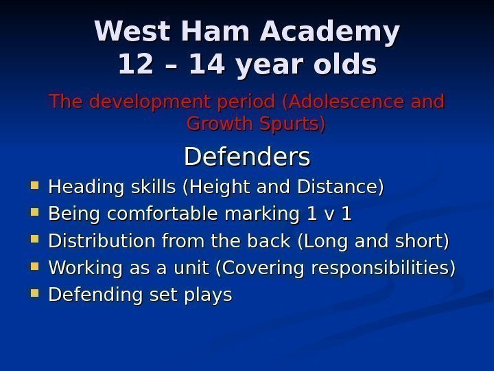 West Ham Academy 12 – 14 year olds The development period (Adolescence