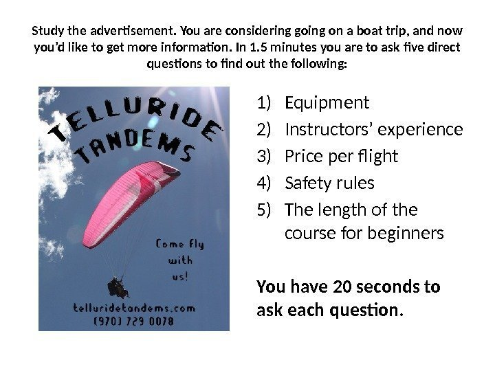 1) Equipment 2) Instructors' experience 3) Price per flight 4) Safety rules 5) The