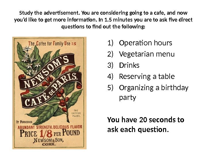 1) Operation hours 2) Vegetarian menu 3) Drinks 4) Reserving a table 5) Organizing