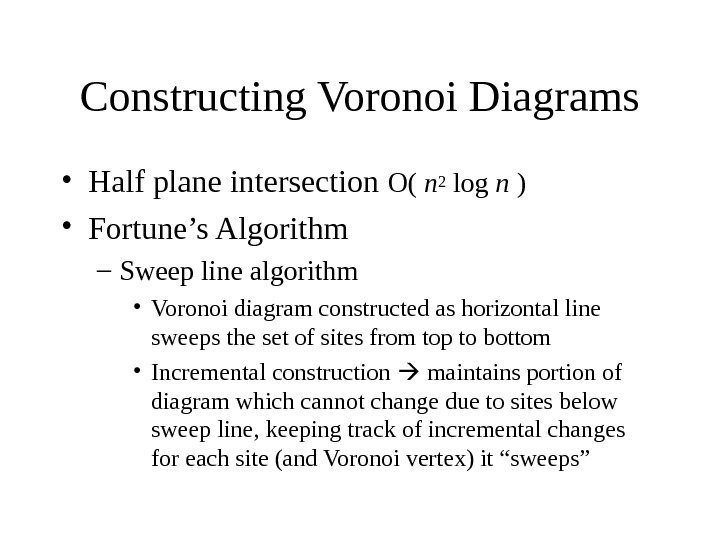 Constructing Voronoi Diagrams • Half plane intersection O( n 2 log n