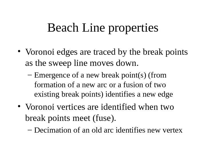 Beach Line properties • Voronoi edges are traced by the break points