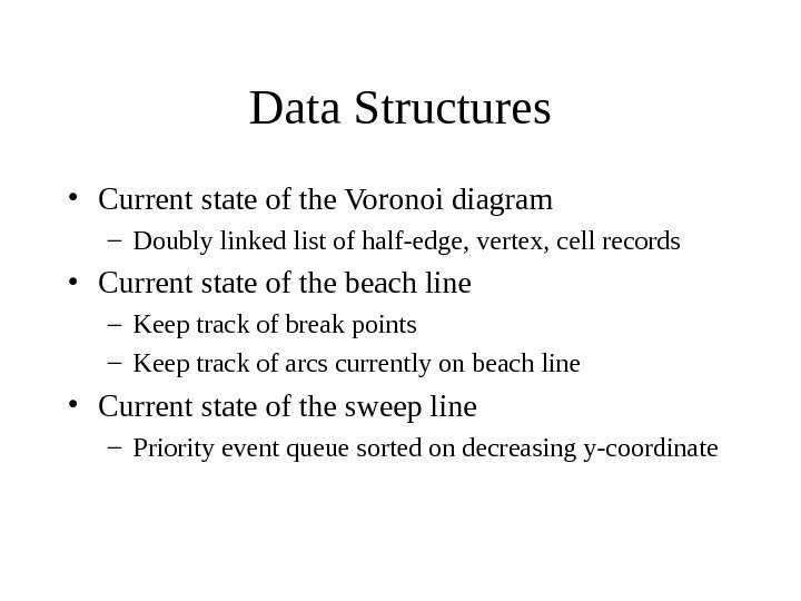 Data Structures • Current state of the Voronoi diagram – Doubly linked