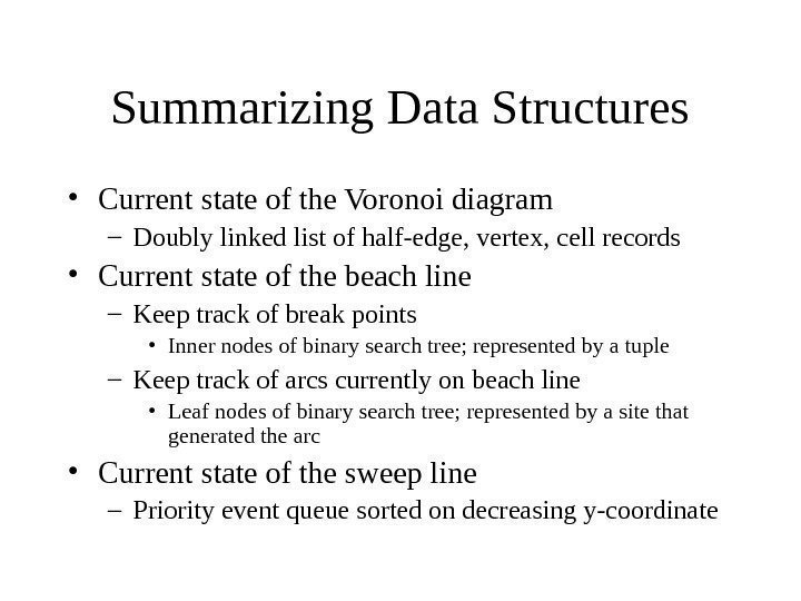Summarizing Data Structures • Current state of the Voronoi diagram – Doubly