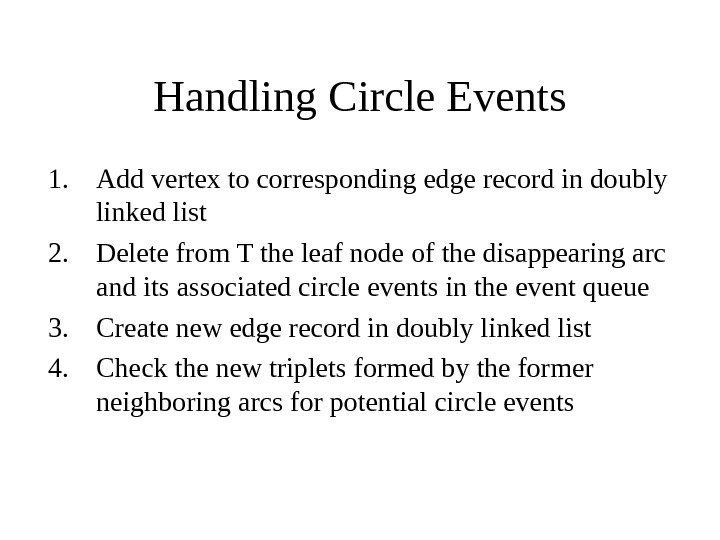 Handling Circle Events 1. Add vertex to corresponding edge record in doubly
