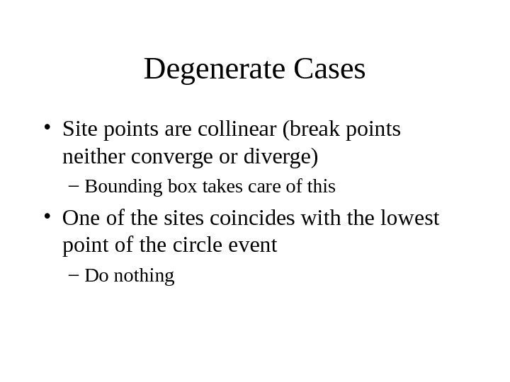 Degenerate Cases • Site points are collinear (break points neither converge or