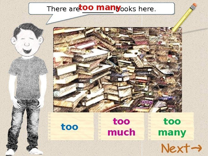 There are _____ books here. too manytoo muchtoo 11