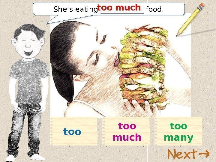 She's eating ______ food. too much too manytoo 01