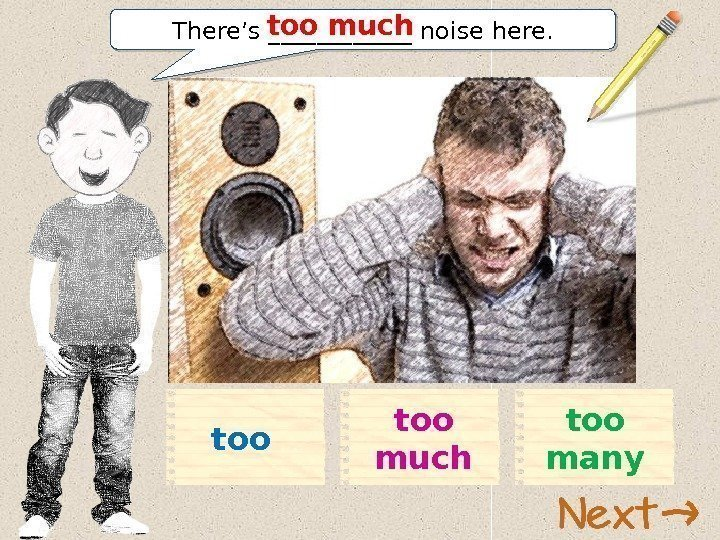 There's ______ noise here. too much too manytoo 11