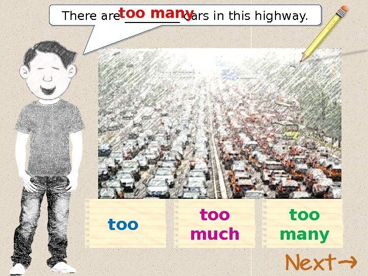 There are _____ cars in this highway. too manytoo muchtoo 11