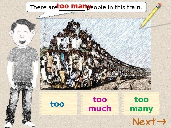 There are _____ people in this train. too manytoo muchtoo 11