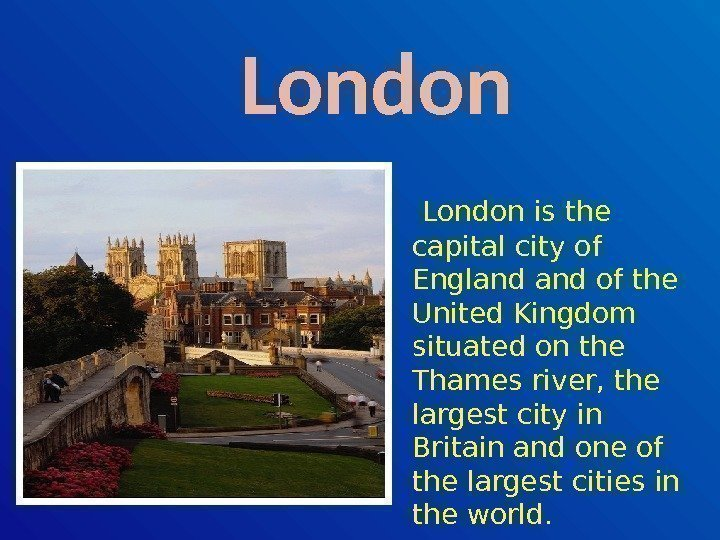 London is the capital city of England of the United Kingdom situated on
