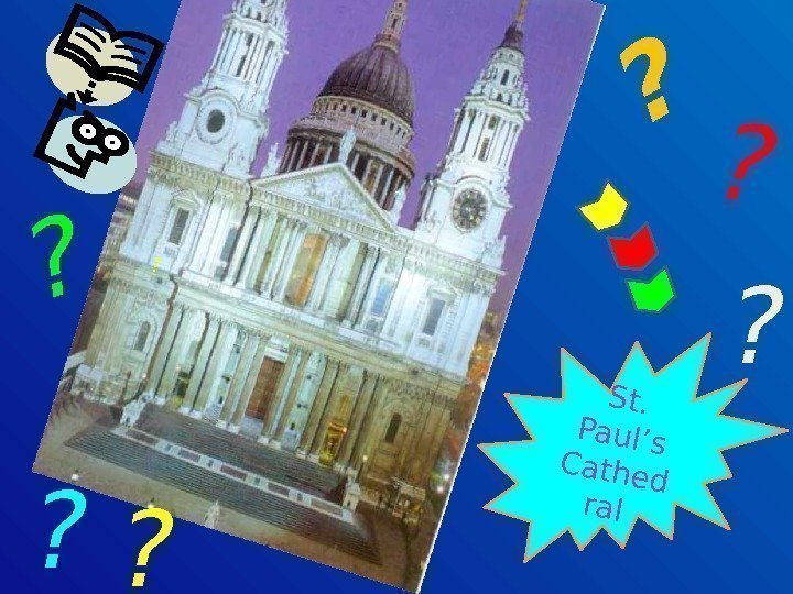 St.  Paul's Cathed ral ? ? ? ?