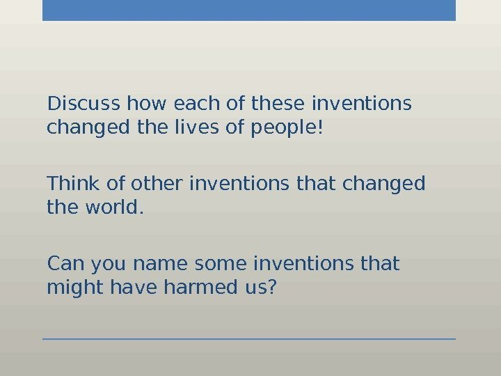 how major inventions have changed our lives 12082010 while every invention has it own importance some of these inventions have revolutionized our lives check out this list devoted for betterment of your life.