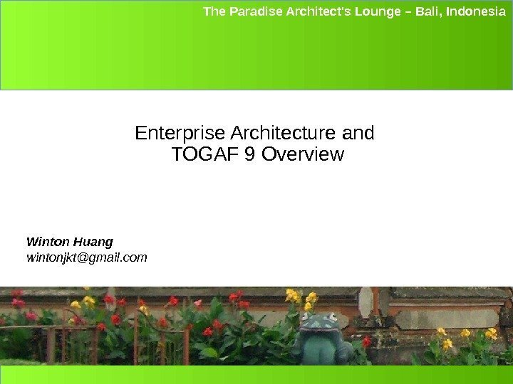 IBM Software Group The Paradise Architect's Lounge – Bali, Indonesia Enterprise Architecture and TOGAF